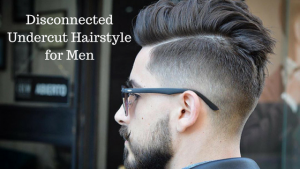 Disconnected Undercut Hairstyles for Men [UPDATED]