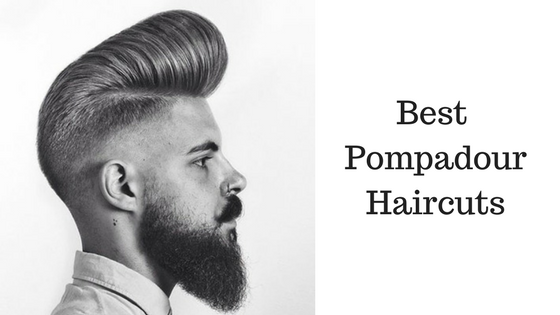 Best Pompadour Haircuts For Men 2018 Mens Haircuts Trends