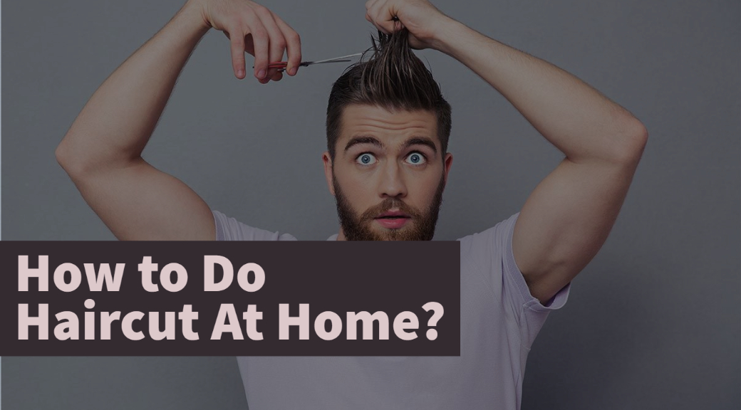 How to Do Haircut At Home